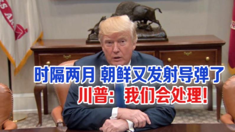 时隔两月 朝鲜又发射导弹了 川普:我们会处理该情况